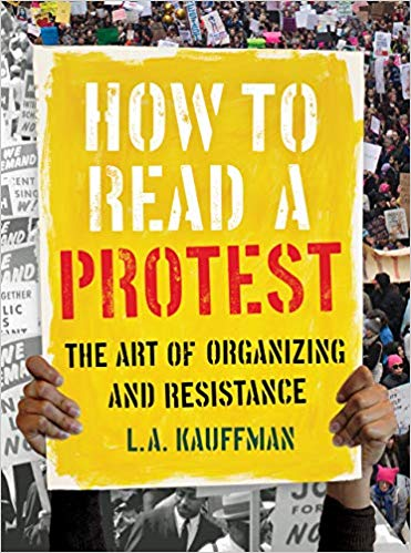 """""""How To Read A Protest: The Art of Organizing and Resistance"""" with L.A. Kauffman"""