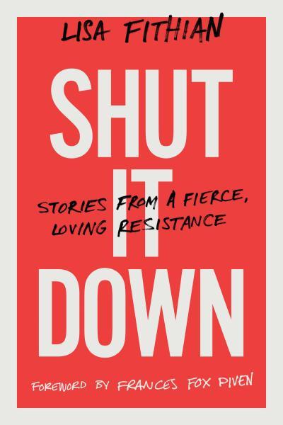 Virtual Book Talk: Shut It Down: Stories from a Fierce, Loving Resistance w/ organizer Lisa Fithian
